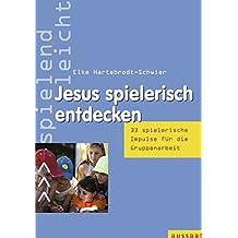 Jesus spielerisch entdecken. 34 Impulse für die Gruppenarbeit, spielend leicht