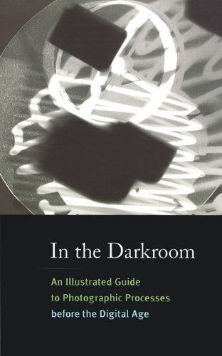 In the Darkroom: An Illustrated Guide to Photographic Processes before the Digital Age by Sarah Kennel (2010-01-25)