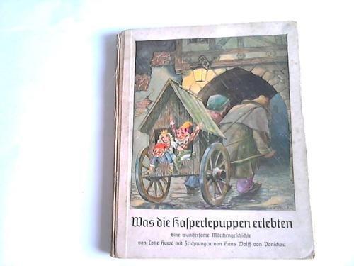 Was die Kasperlepuppen erlebten. Eine wundersame Märchengeschichte von Lotte Huwe mit Federzeichnungen von Hans Wolff von Ponickau.