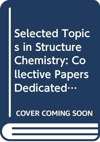 Selected Topics in Structure Chemistry: Collective Papers Dedicated to Professor Odd Hassel on His 70th Birthday (Scandinavian University Books)