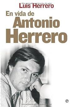 En vida de Antonio herrero (Biografias Y Memorias) de [Herrero, Luis]