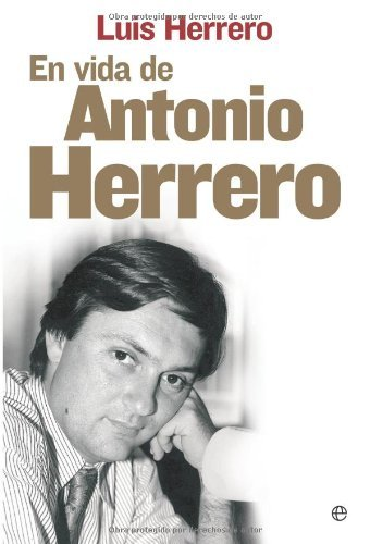 En vida de Antonio herrero (Biografias Y Memorias) por Luis Herrero