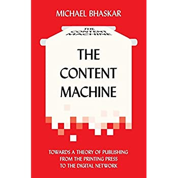 The Content Machine : Towards a Theory of Publishing from the Printing Press to the Digital Network