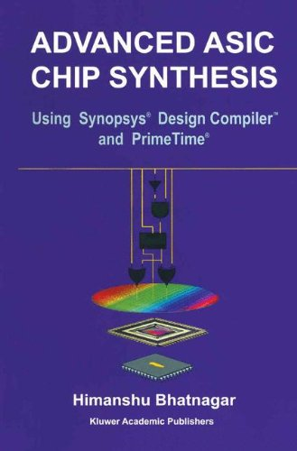 Advanced Asic Chip Synthesis: Using Synopsys® Design CompilerTM And Primetime®