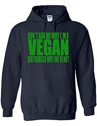 Don`t Ask Me Why I`m A Vegan Novelty White Femme Homme Men Women Unisex Sweat à Capuche Hooded Sweatshirt Hoodie
