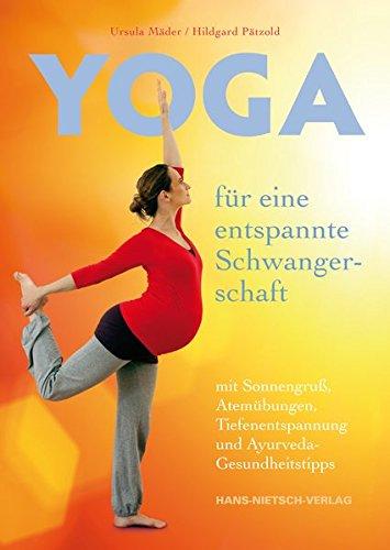 Yoga für eine entspannte Schwangerschaft: mit Sonnengruß, Atemübungen, Tiefenentspannung und - Für Yoga Schwangerschaft Die