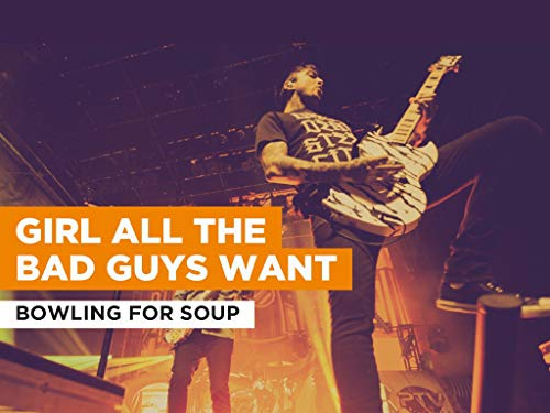 Girl All The Bad Guys Want im Stil von Bowling for Soup