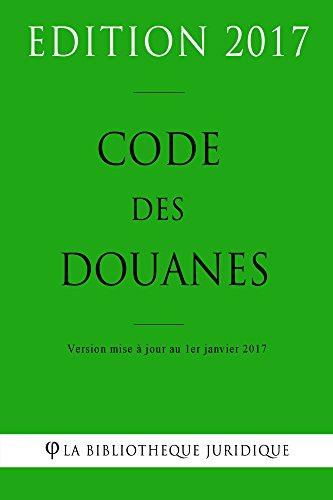 Code des douanes - Edition 2017: Version mise à jour au 1er janvier 2017