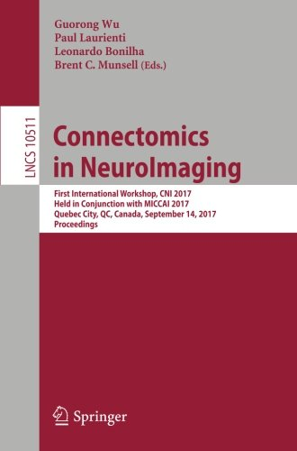 Connectomics in NeuroImaging: First International Workshop, CNI 2017, Held in Conjunction with MICCAI 2017, Quebec City, QC, Canada, September 14, ... Notes in Computer Science, Band 10511)