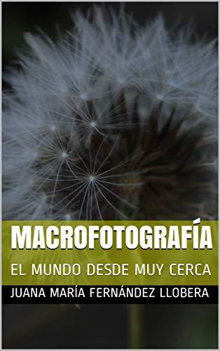 MACROFOTOGRAFÍA: EL MUNDO DESDE MUY CERCA por JUANA MARÍA FERNÁNDEZ LLOBERA