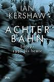 Achterbahn: Europa 1950 bis heute - Ian Kershaw