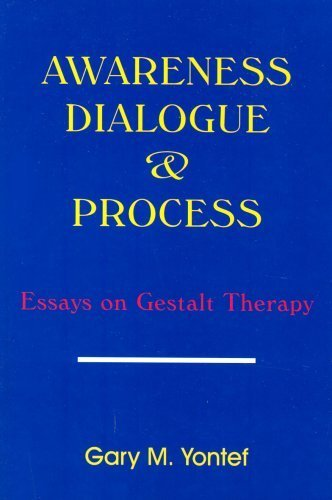 Awareness, Diaglogue and Process: Essays on Gestalt Therapy by Gary M. Yontef (1988-01-01)