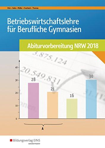 Abiturvorbereitung Berufliche Gymnasien in Nordrhein-Westfalen: Betriebswirtschaftslehre für Berufliche Gymnasien: Abiturvorbereitung NRW 2018: Arbeitsheft