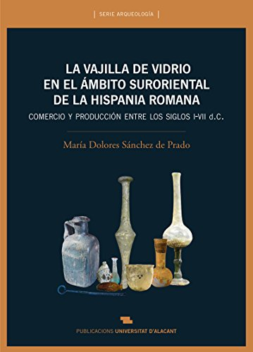 Vajilla de vidrio en el ámbito suroriental de la Hispania romana, La. Comercio y (Arqueología)