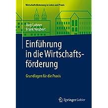Einführung in die Wirtschaftsförderung: Grundlagen für die Praxis (Wirtschaftsförderung in Lehre und Praxis)