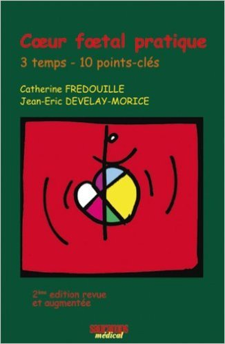 Coeur foetal pratique : 3 temps - 10 points-cls de Catherine Fredouille ,Jean-Eric Develay-Morice ( 21 octobre 2006 )