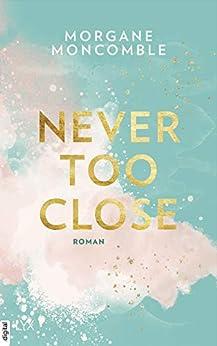 Never Too Close von [Moncomble, Morgane]
