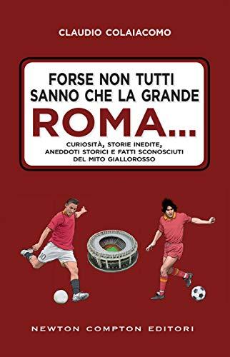 Forse non tutti sanno che la grande Roma… (Italian Edition)