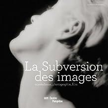 La subversion des images : Surréalisme, photographie, film