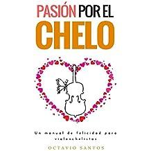 Pasión por el chelo: Un manual de felicidad para violonchelistas (Spanish Edition)