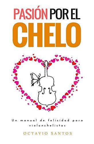 Pasión por el chelo: Un manual de felicidad para violonchelistas por Octavio Santos