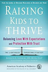 Raising Kids to Thrive: Balancing Love With Expectations and Protection With Trust by Kenneth R. Ginsburg MD FAAP (2015-03-24)