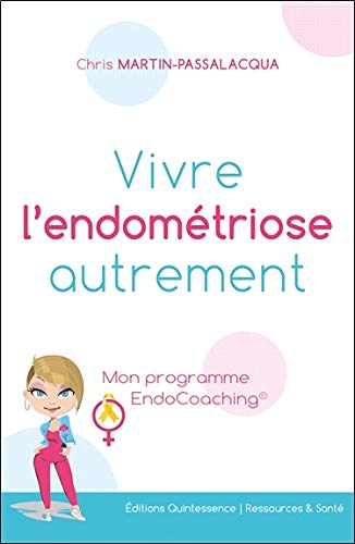Vivre l'endométriose autrement - Mon programme EndoCoaching par Chris Martin-Passalacqua