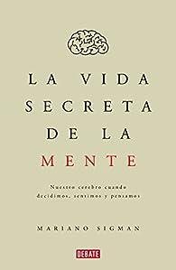 La vida secreta de la mente par Mariano Sigman