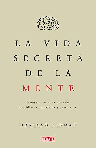 La vida secreta de la mente (Debate) por Mariano Sigman