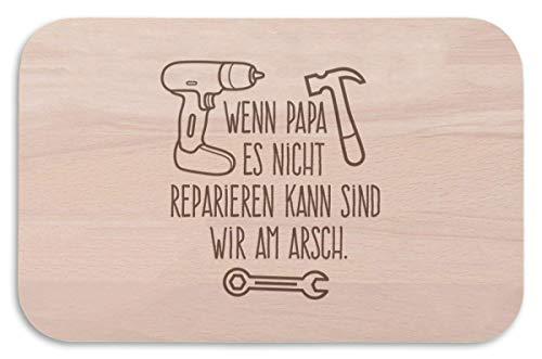 Frühstücksbrettchen - Wenn Papa es nicht reparieren kann sind wir am Arsch - Geschenk für Papa Vatertagsgeschenk - Brotzeit - lustige Geschenkidee für Väter