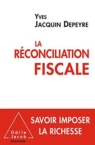 La Réconciliation fiscale (OJ.ECONOMIE) par Yves Jacquin Depeyre