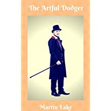 The Artful Dodger: Adventures and Misadventures in Australia and England