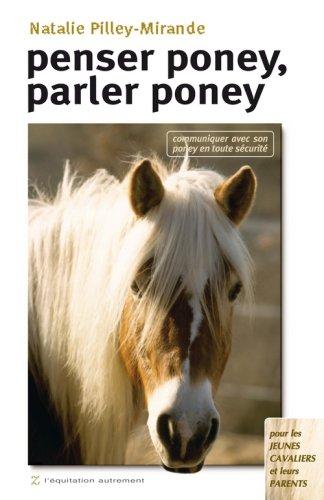 Penser poney, parler poney : Communiquer avec son poney en toute sécurité par Natalie Pilley-Mirande