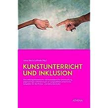Kunstunterricht und Inklusion: Eine bildungstheoretische und fachdidaktische Untersuchung gegenwärtiger Anforderungen an ausgewählten ... und Sekundarstufen (Artificium, Band 57)