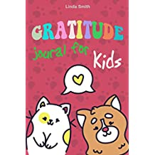 """Gratitude Journal for Kids: Daily Gratitude Journal with prompts to teach Children to Cultivate an Attitude of Gratitude, Happy Journal, Mindfulness Journal, Size 6""""x9"""", 120 pages (English Edition)"""