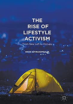 The Rise of Lifestyle Activism: From New Left to Occupy by [Nikos Sotirakopoulos]