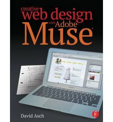 [(Creative Web Design with Adobe Muse)] [ By (author) David Asch ] [August, 2014]