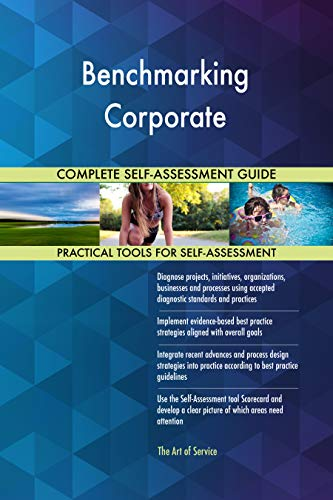 Benchmarking Corporate All-Inclusive Self-Assessment - More than 700 Success Criteria, Instant Visual Insights, Comprehensive Spreadsheet Dashboard, Auto-Prioritized for Quick Results