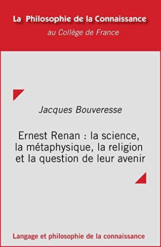 Ernest Renan : la science, la métaphysique, la religion et la question de leur avenir (Philosophie de la connaissance) par Jacques Bouveresse
