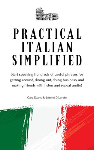 Practical Italian Simplified: Start speaking hundreds of useful phrases with listen and repeat audio. Get around, dine out, do business, and make friends. (English Edition)