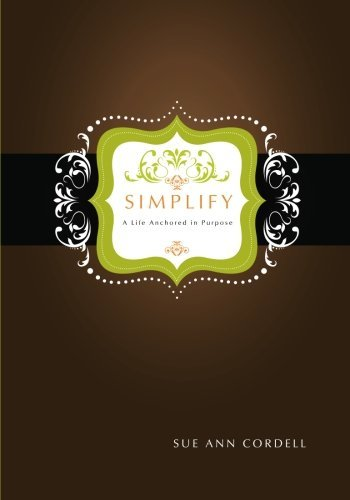simplify-a-life-anchored-in-purpose-by-sue-ann-cordell-2011-05-12
