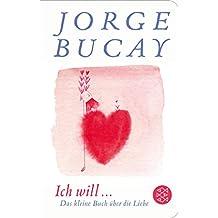 Fischer Taschenbibliothek: Ich will .: Das kleine Buch über die Liebe