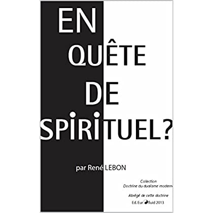 En quête de spirituel (Doctrine du dualisme moderne t. 1)