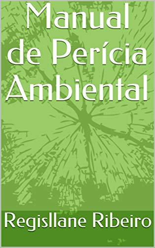 Manual de Perícia Ambiental (Portuguese Edition) por Regisllane Ribeiro