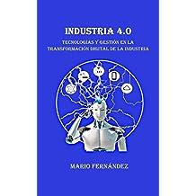 INDUSTRIA 4.0: Tecnologías y Gestión en la Transformación Digital de la Industria