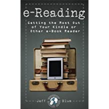 e-Reading: Getting the Most Out of Your Kindle or Other e-Book Reader (Location Independent Series 2) (English Edition)