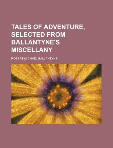 Tales of Adventure, Selected From Ballantyne's Miscellany