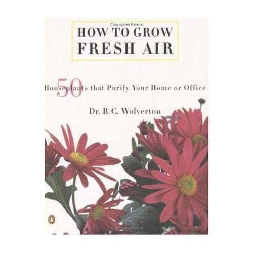 [(How to Grow Fresh Air: 50 House Plants That Purify Your Home or Office)] [Author: B C Wolverton] published on (October, 2000)