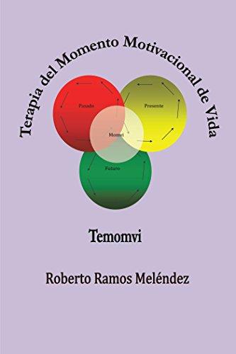 Terapia Del Momento Motivacional De Vida: Temomvi por Roberto Ramos Meléndez