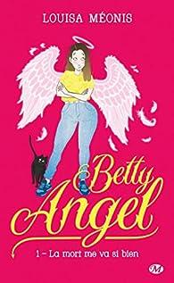 Betty Angel, tome 1 : La mort me va si bien par Louisa Méonis